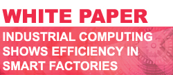 White Paper Industrial Computing Shows Efficiency In Smart Factories